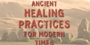 AncientHealing for Modern Times